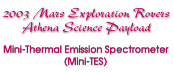 2003 Mars Exploration Rovers Athena Science Payload -- Mini-Thermal Emission Spectrometer (Mini-TES)